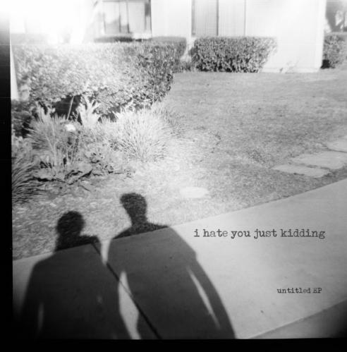 I Hate You Just Kidding - Untitled EP