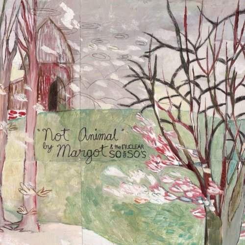 Margot & the Nuclear So and So's - Not Animal