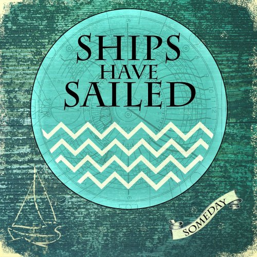Ships Have Sailed - Someday